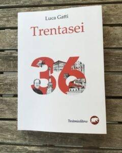 """Editoria: """"Trentasei"""", il primo romanzo del perugino Luca Gatti"""